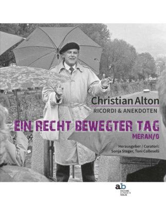 """Christian Alton: Ricordi & Anekdoten """"Ein recht bewegter Tag"""" Meran/o"""
